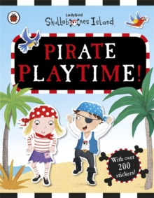 Pirate Playtime! a Ladybird Skullabones Island Sticker Book, Paperback