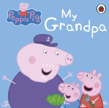 Peppa Pig: My Grandpa, Board book Book
