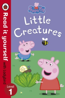 Peppa Pig: Little Creatures - Read it Yourself with Ladybird : Level 1, Paperback