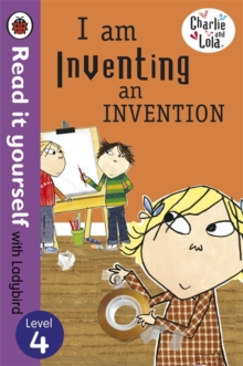 Charlie and Lola: I am Inventing an Invention - Read it Yourself with Ladybird : Level 4, Paperback Book