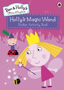 Ben and Holly's Little Kingdom: Holly's Magic Wand Sticker Activity Book, Paperback