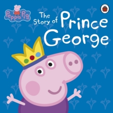 Peppa Pig: the Story of Prince George, Hardback