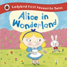 Alice in Wonderland: Ladybird First Favourite Tales, Hardback