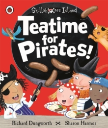 Teatime for Pirates!: a Ladybird Skullabones Island Picture Book, Paperback