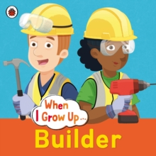 When I Grow Up: Builder, Paperback