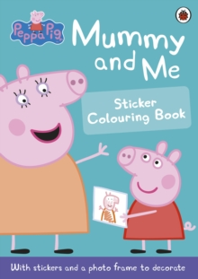 Peppa Pig: Mummy and Me Sticker Colouring Book, Paperback