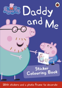 Peppa Pig: Daddy And Me Sticker Colouring Book, Paperback Book
