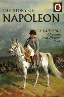 The Story of Napoleon: a Ladybird Adventure from History Book, Hardback Book