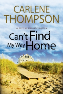 Can't Find My Way Home: A Novel of Romantic Suspense, Hardback Book