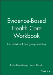 Evidence Based Health Care Workbook : Understanding Research : for Individual and Group Learning, Paperback