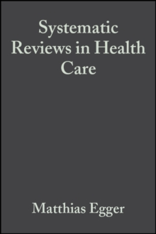 Systematic Reviews in Health Care : Meta-analysis in Context, Hardback