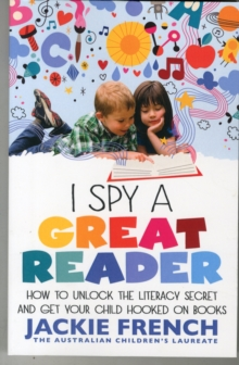 I Spy a Great Reader : How to Unlock the Literacy Secret and Get Your Child Hooked on Books, Paperback