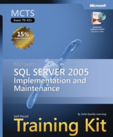 MCTS Training Kit : Implementing and Maintaining SQL Server 2005, Mixed media product Book