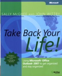 Take Back Your Life! : Using Microsoft Office Outlook 2007 to Get Organized and Stay Organized, Paperback