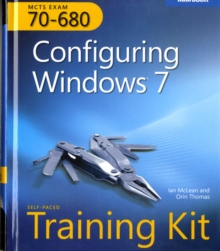 Configuring Windows 7 : MCTS Self-Paced Training Kit (Exam 70-680), Mixed media product