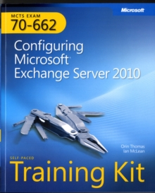 Configuring Microsoft Exchange Server 2010 : MCTS Self-Paced Training Kit (Exam 70-662), Mixed media product Book
