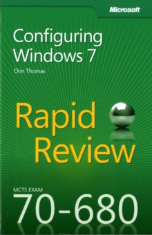 Configuring Windows 7 : MCTS 70-680 Rapid Review, Paperback