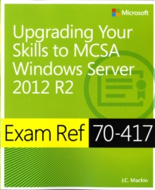 Upgrading from Windows Server 2008 to Windows Server 2012 R2 : Exam Ref 70-417, Paperback