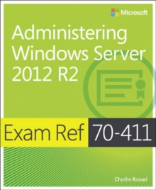 Administering Windows Server 2012 R2 : Exam Ref 70-411, Paperback
