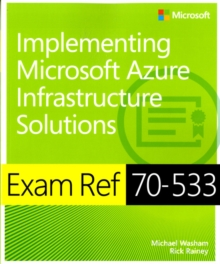 Exam Ref 70-533 : Implementing Microsoft Azure Infrastructure Solutions, Paperback