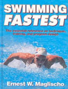 Swimming Fastest : A Comprehensive Guide to the Science of Swimming, Paperback