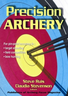 Precision Archery : For Pin-Point Accuracy in: Target Shooting, Field Competition, Bow Hunting, Paperback