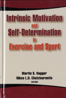 Intrinsic Motivation and Self-determination in Exercise and Sport, Hardback