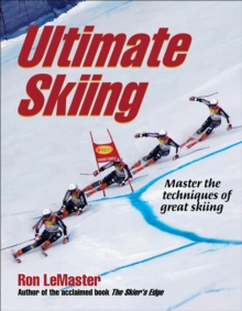 Ultimate Skiing : Master the Techniques of Great Skiing, Paperback Book