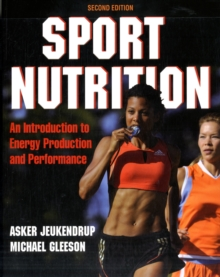 Sport Nutrition : An Introduction to Energy Production and Performance, Paperback