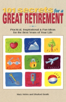 101 Secrets for a Great Retirement : Practical, Inspirational and Fun Ideas for the Best Years of Your Life!, Paperback