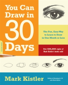 You Can Draw in 30 Days : The Fun, Easy Way to Learn to Draw in One Month or Less, Paperback
