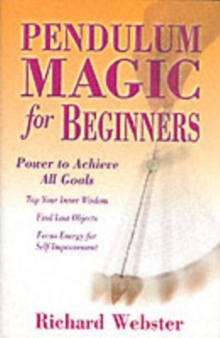 Pendulum Magic for Beginners : Power to Achieve All Goals, Paperback Book