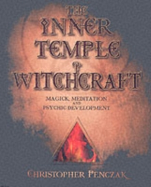 The Inner Temple of Witchcraft : Magick, Meditation and Psychic Development, Paperback
