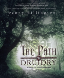 The Path of Druidry : Walking the Ancient Green Way, Paperback Book