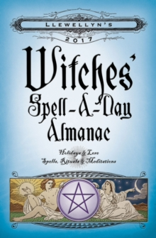 Llewellyn's 2017 Witches' Spell-a-Day Almanac : Holidays and Lore, Spells, Rituals and Meditations, Paperback