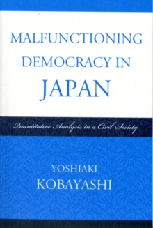 Malfunctioning Democracy in Japan : Quantitative Analysis in a Civil Society, Paperback