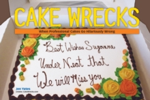 Cake Wrecks : When Professional Cakes Go Hilariously Wrong, Hardback Book