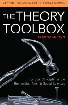 The Theory Toolbox : Critical Concepts for the Humanities, Arts, and Social Sciences, Paperback Book