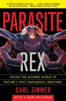 Parasite Rex : Inside the Bizarre World of Nature's Most Dangerous Creatures, Paperback Book