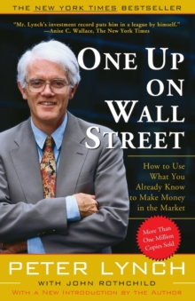 One Up on Wall Street : How to Use What You Already Know to Make Money in the Market, Paperback