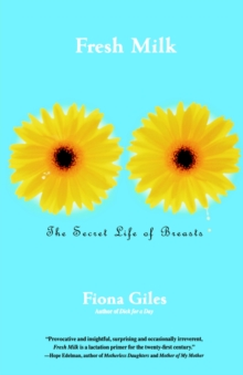 Fresh Milk : The Secret Life of Breasts, Paperback Book