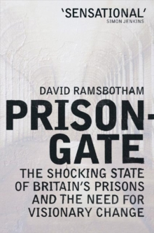 Prisongate : The Shocking State of Britain's Prisons and the Need for Visionary Change, Paperback