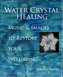 Water Crystal Healing : Music and Images to Restore Your Well-being, Hardback