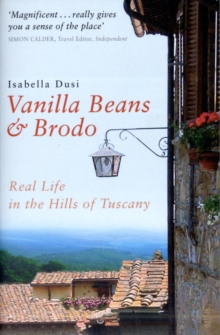 Vanilla Beans and Brodo : Real Life in the Hills of Tuscany, Paperback Book