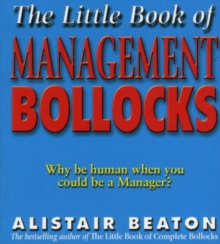 The Little Book of Management Bollocks : Why be Human When You Could be a Manager?, Paperback Book