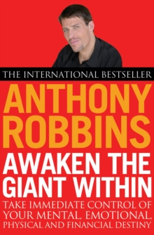 Awaken the Giant within : How to Take Immediate Control of Your Mental, Emotional, Physical and Financial Life, Paperback