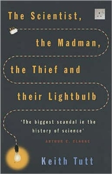 The Scientist, the Madman, the Thief and Their Lightbulb : The Search for Free Energy, Paperback