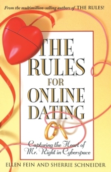 The Rules for Online Dating : Capturing the Heart of Mr. Right in Cyberspace, Paperback