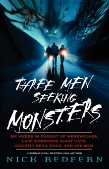 Three Men Seeking Monsters : Six Weeks in Pursuit of Werewolves, Lake Monsters, Giant Cats, Ghostly Devil Dogs, and Ape-Men, Paperback Book