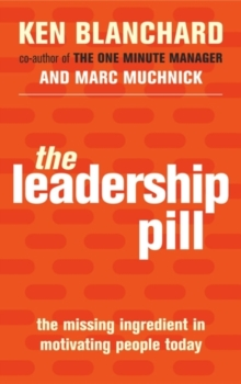 The Leadership Pill : The Missing Ingredient in Motivating People Today, Paperback